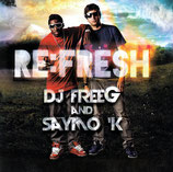 RE:FRESH : DJ FREEG AND SAYMO 'K