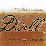 Dwell; New Songs for Worship and Ministry arranged by Robert Sterling