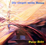 Peter Britt - Dir singet mein Herze