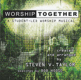 Worship Together - A Student-Led Worship Musical created and arranged by Steven V.Taylor