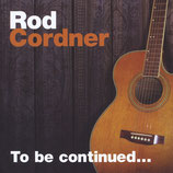 Rod Cordner - To Be Continued....