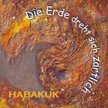 Habakuk - Die Erde dreht sich zärtlich