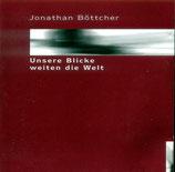 Jonathan Böttcher - Unsere Blicke weiten die Welt