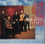 Alison Krauss & Union Station - Every Time You Say Goodbye-