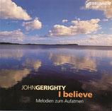 John Gerighty - I Believe ; Melodien zum Aufatmen