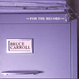 Bruce Carroll - For The Record