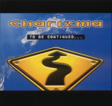 Charizma - To Be Continued
