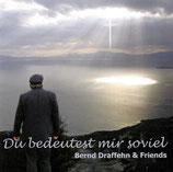 Bernd Draffehn & Friends - Du bedeutest mir soviel