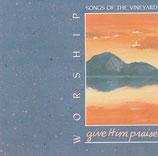 Songs of The Vineyard : Worship - Give Him Praise