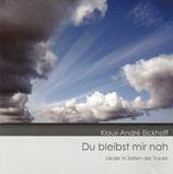 Klaus-André Eickhoff - Du bleibst mir nah (Lieder in Zeiten der Trauer)