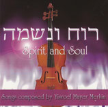 Spirit and Soul - Songs composed by Yisroel Mayer Merkin