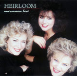 Heirloom - Uncommon Love -