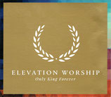 ELEVATION WORSHIP : Only King Forever