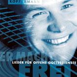 Kopfermann - Er macht frei : Lieder für den Gottesdienst