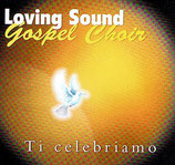 Loving Sound Gospel Choir - Ti celebriamo -
