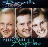 The Booth Brothers - Praise God Anyhow -