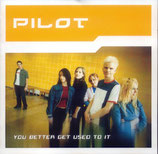 PILOT - You Better Get Used To It<