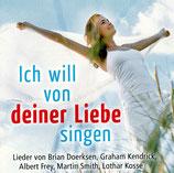 Ich will von deiner Liebe singen - Lieder von Brian Doerksen, Graham Kendrick, Albert Frey, Martin Smith, Lothar Kosse
