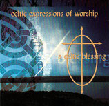 CELTIC EXPRESSIONS OF WORSHIP : A Celtic Blessing