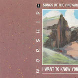 Songs of The Vineyard : Worship 9 - I Want To Know You
