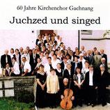 Evangelischer & Katholischer Kirchenchor Gachnang - Juchzed und singed von Peter Roth (60 Jahre Kirchenchor Gachnang