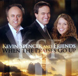 Kevin Spencer & Friends - When The Praises Go Up -