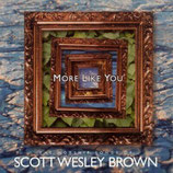 Scott Wesley Brown - More Like You (The Worship Songs Of Scott Wesley Brown)