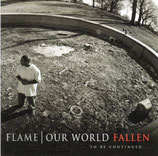 FLAME : Our World Fallen , To Be Continued