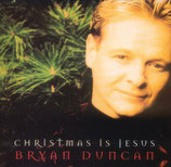 Bryan Duncan - Christmas Is Jesus