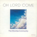 The Worship Community - Oh Lord Come