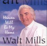 Walt Mills - Heaven Will Be My Home