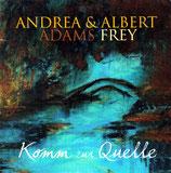 Andrea Adams-Frey & Albert Frey : Komm zur Quelle