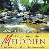 Jochen Rieger : Faszinierende Melodien - Beliebte geistliche Lieder instrumental