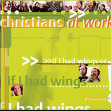 Christians At Work - If I Had WIngs
