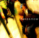 HERE & NOW - here & now