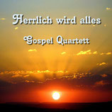 Gospel Quartett - Herrlich wird alles