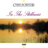 Chris Bowater - In The Stillness