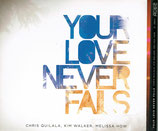 Jesus Culture ; Chris Quilala, Kim Walker, Melissa How - Your Love Never Fails CD+DVD