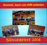 Sängerfest 2004 - Kommt, lasst uns Ihn anbeten