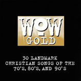 WOW Gold : 30 Landmark Christian Songs Of The 70's, 80's, And 90's (2-CD)