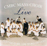CMBC Mass Choir - Just Give Me The Word Of God
