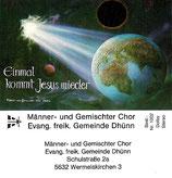 Männer- und Gemischter Chor der Evang.freik. Gemeinde Dhünn : Einmal kommt Jesus wieder