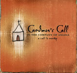 Caedmon's Call - In The Company Of Angels (A Call To Worship)