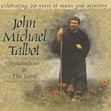 John Michael Talbot - Troubadour For The Lord
