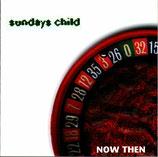 SUNDAYS CHILD - Now Then