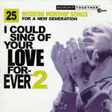 Worship Together : 25 Modern Worship Songs For A New Generation - I Could Sing Of Your Love Forever 2 (2-CD)