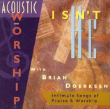 Brian Doerksen - Isn't He : Acoustic Worship
