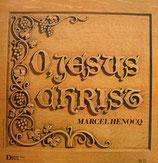 Marcel Henocq - O, Jesus Christ