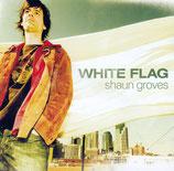 Shaun Groves - White Flag