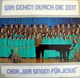 Wir singen für Jesus Chor - Wir gehen durch die Zeit